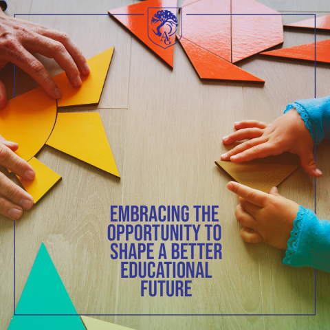 Embracing the Opportunity to Shape a Better Educational Future